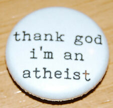 25mm Pin Button Badge Atheism Science Atheists Thank God I/'m An Atheist 1 Inch