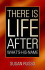 There Is Life After What's-His-Name by Susan Russo (Paperback / softback, 2005)
