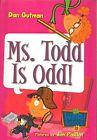 Ms. Todd Is Odd! by Dan Gutman (Hardback, 2006)