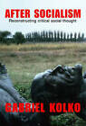 After Socialism: Reconstructing Critical Social Thought by Gabriel Kolko (Paperback, 2006)