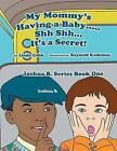 My Mommy's Having a Baby..... Sh Sh. It's a Secret!: Joshua B. Series Book One by Linda Cobb (Paperback / softback, 2013)