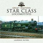 Great Western Star Class Locomotives by Laurence Waters (Hardback, 2017)