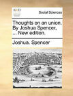 Thoughts on an Union. by Joshua Spencer, ... New Edition. by Joshua Spencer (Paperback / softback, 2010)