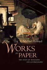 Works on Paper: The Craft of Biography and Autobiography, Holroyd, Michael