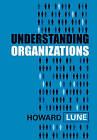 Understanding Organizations by Howard Lune (Paperback, 2010)