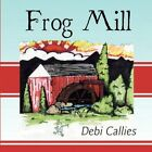 Frog Mill 9781607030911 by Debi Callies Book