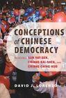 Conceptions of Chinese Democracy: Reading Sun Yat-sen, Chiang Kai-shek, and Chiang Ching-kuo by David J. Lorenzo (Hardback, 2013)