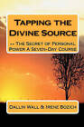 Tapping the Divine Source- The Secret of Personal Power a Seven-Day Course by Dallin Wall, Irene Bozich (Paperback / softback, 2010)