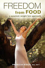 Freedom from Food; A Quantum Weight Loss Approach by Patricia Bisch (Paperback / softback, 2007)