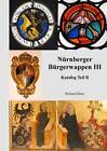 Nürnberger Bürgerwappen III von Richard Dietz (2012, Gebundene Ausgabe)
