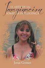 El Arte de la Imaginacion Sobre la Inteligenc by Jesus Gomez (2012, Paperback)