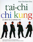 T'ai Chi Chi Kung: 15 Ways to a Happier You by Peter Chin Kean Choy (Paperback, 2005)