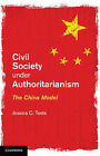 Civil Society under Authoritarianism: The China Model by Jessica C. Teets (Hardback, 2014)
