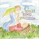 If I Could Keep You Little by Marianne Richmond (Hardback, 2010)