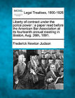 Liberty of Contract Under the Police Power: A Paper Read Before the American Bar Association at Its Fourteenth Annual Meeting in Boston, Aug. 26th, 1891. by Frederick Newton Judson (Paperback / softback, 2010)