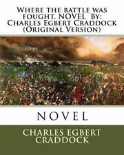 Where the Battle Was Fought. NOVEL by: Charles Egbert Craddock (Original...