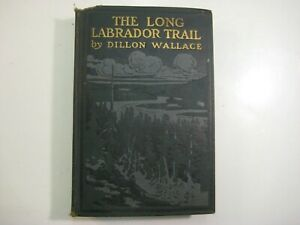 The Long Labrador Trail Dillon Wallace Canada Wilderness Survival 1907 HC Book