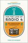 For the Love of Radio 4: An Unofficial Companion by Caroline Hodgson (Hardback, 2014)