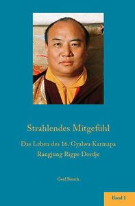 Strahlendes-Mitgefuehl-Das-Leben-des-16-Karmapa-Band-1-Gerd-Bausch-Neuaufl