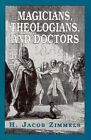 Magicians, Theologians and Doctors: Studies in Folk Medicine and Folklore as Reflected in the Rabbinical Response by H. J. Zimmels (Paperback, 1997)