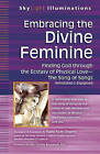 Embracing the Divine Feminine: Finding God Through the Ecstasy of Physical Love - the Song of Songs Annotated & Explained by Rabbi Rami Shapiro (Paperback, 2014)
