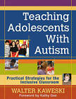 Teaching Adolescents with Autism: Practical Strategies for the Inclusive Classroom by Walter G. Kaweski (Paperback, 2011)