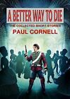 A Better Way to Die: Collected Short Stories by Paul Cornell (Paperback, 2015)
