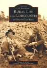 Rural Life in the Lowcountry of South Carolina by Dennis S Taylor, Clemson University Libraries (Paperback / softback, 2002)