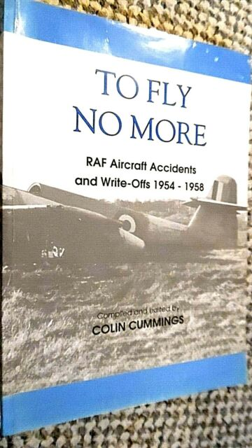 TO FLY NO MORE: RAF AIRCRAFT ACCIDENTS AND WRITE-OFFS 1954-1958 / Colin Cummings