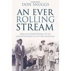 An Ever Rolling Stream: From the conventional to the unconventional in life (and medicine) by Don Snuggs (Paperback, 2015)