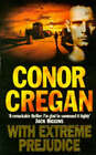 With Extreme Prejudice by Conor Cregan (Paperback, 1995)