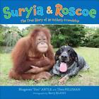 Suryia & Roscoe: The True Story of an Unlikely Friendship von Bhagavan Antle (2011, Gebundene Ausgabe)