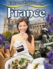 Cultural Traditions in France by Lynn Peppas (Paperback, 2014)
