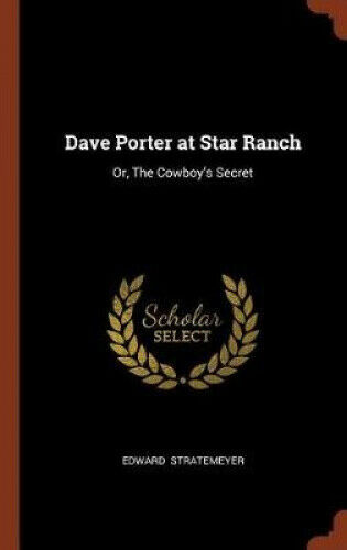 Dave Porter at Star Ranch: Or, the Cowboy's Secret by Edward Stratemeyer.