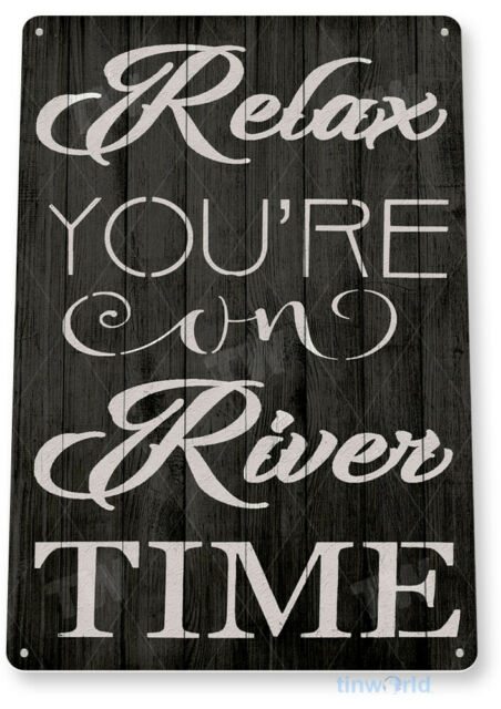 TIN SIGN Relax River Time Lake House Cottage Rustic River Metal Decor B797