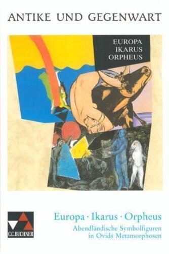 1 von 1 - Antike und Gegenwart / Europa - Ikarus - Orpheus: Lateinische Texte zur Erschlie