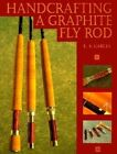Handcrafting a Graphite Fly Rod by L.A. Garcia (Paperback)