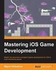 Mastering iOS Game Development by Miguel DeQuadros (Paperback, 2015)