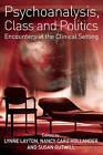 Psychoanalysis, Class and Politics by Taylor & Francis Ltd (Paperback, 2006)