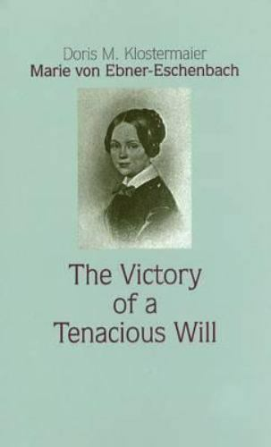 Marie Von Ebner-Eschenbach : The Victory of a Tenacious Will, Hardcover by Kl...
