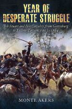 Year of Desperate Struggle: Jeb Stuart and His Cavalry, from Gettysburg to Yello