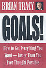 Goals!: How to Get Everything You Want, Faster Than You Ever Thought Possible by Brian Tracy (Hardback, 2003)