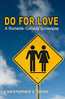 Do for Love: A Romantic Comedy Screenplay by Christopher C Odom (Paperback / softback, 2008)