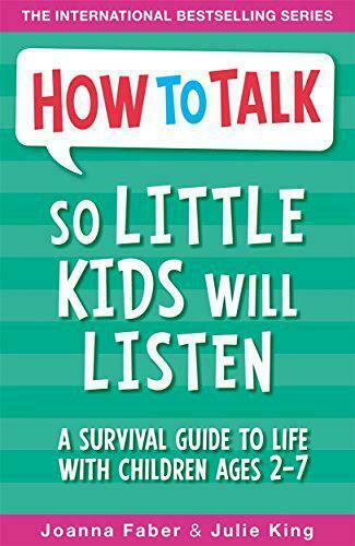 How To Talk So Little Kids Will Listen: A Survival Guide To Life Avec Enfants A