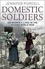 Domestic Soldier: Six Womens' Lives in the Second World War by Jennifer Purcell (Paperback, 2010)
