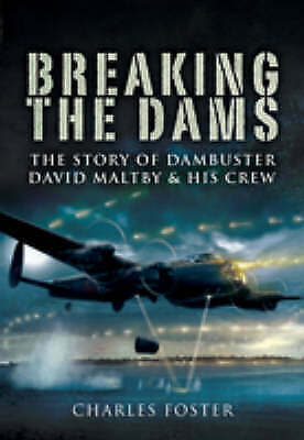 "1 of 1 - ""VERY GOOD"" Charles Foster, Breaking the Dams: The Story of Dambuster David Malt"