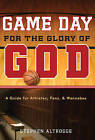 Game Day for the Glory of God: A Guide for Athletes, Fans, and Wannabes by Stephen Altrogge (Paperback, 2008)