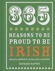 365 Reasons to be Proud to be Irish: Magical Moments in Ireland's History by Richard Happer (Hardback, 2014)