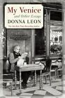 My Venice and Other Essays by Donna Leon (Paperback, 2014)