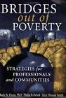 Bridges Out of Poverty : Strategies for Professionals and Communities by Ruby K. Payne, Philip E. DeVol and Terie Dreussi Smith (2006, Hardcover)